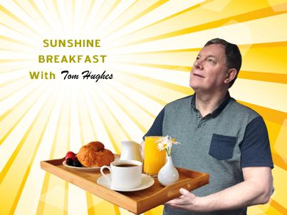 The Sunshine Breakfast with Tom Hughes